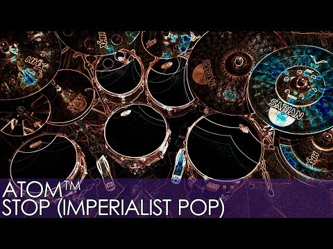 Atom™ – Stop (Imperialist Pop)