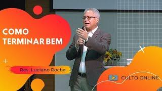 COMO TERMINAR BEM - Rev. Luciano Rocha