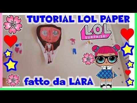 LOL SURPRISE PAPER TUTORIAL fatto da LARA!! (come quella di LILLA) By Lara e Babou