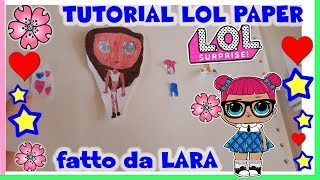 LOL SURPRISE PAPER TUTORIAL fatto da LARA!! (come quella di LILLA) By Lara e Babou
