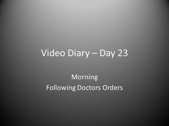Day 23 Morning : Following Doctors Orders