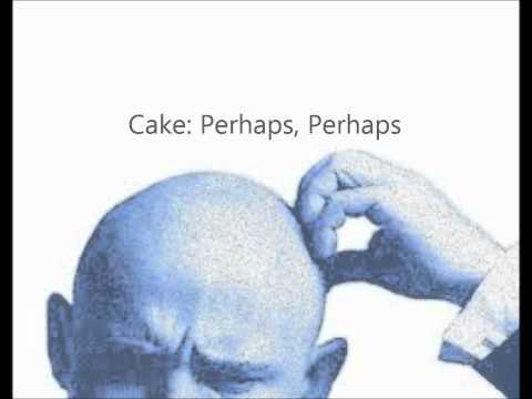 Cake  Perhaps, Perhaps