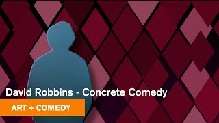 David Robbins - Concrete Comedy - Art + Comedy - MOCAtv
