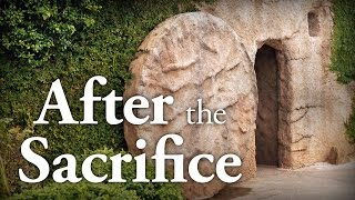 After the Sacrifice - Resurrection Day Sermon