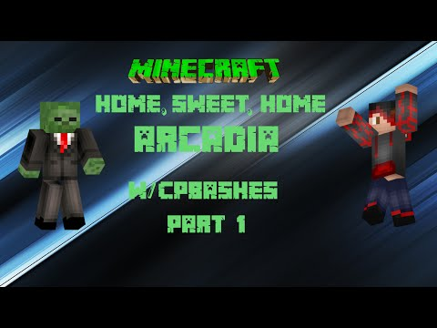 HOME, SWEET, HOME!  Arcadia  Minecraft  w CPbashes  Pt 1