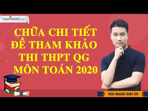 Chữa chi tiết đề minh họa môn Toán kỳ thi THPT QG năm 2020 - Thầy Nguyễn Quốc Chí