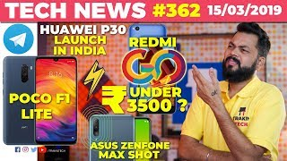Redmi Go Under 3500?, Poco F1 Lite Coming, Huawei P30 India Launch, IRCTC Tickets w/ GPay - TTN#362