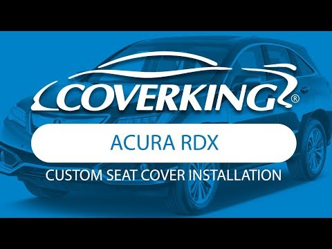 How to Install 2013-2018 Acura RDX Custom Seat Covers | COVERKING®