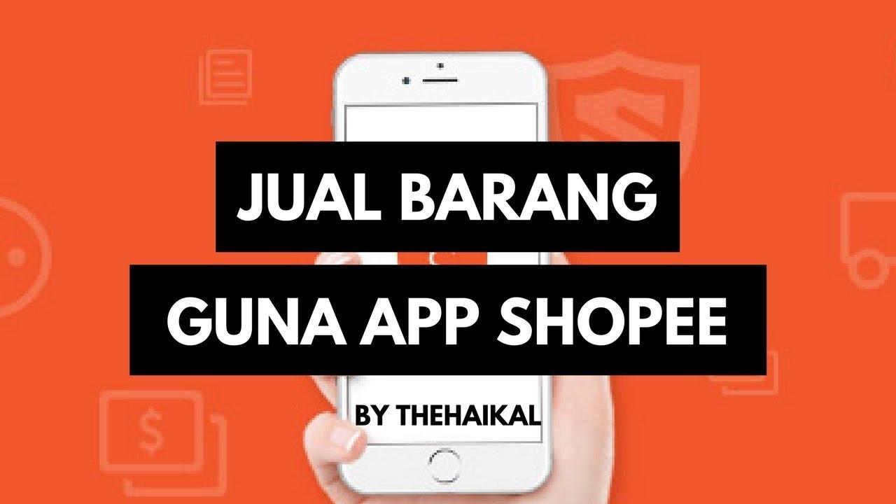 Cara Jual Barang Di Shopee Dengan Aplikasi Shopee Youtube