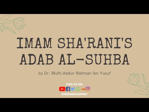 Imam Sha'rani's Adab al-Suhba Part 13: Pay Full Attention and Correct Him When Necessary