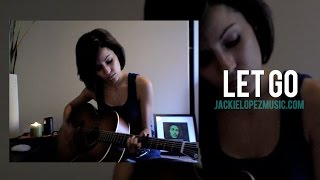 """""""Let Go"""" -  Acoustic Frou Frou Cover"""