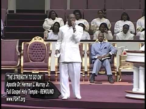 """THE STRENGTH TO GO ON""  APOSTLE DR. HERMAN L. MURRAY JR."