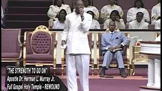 ''THE STRENGTH TO GO ON''  APOSTLE DR. HERMAN L. MURRAY JR.