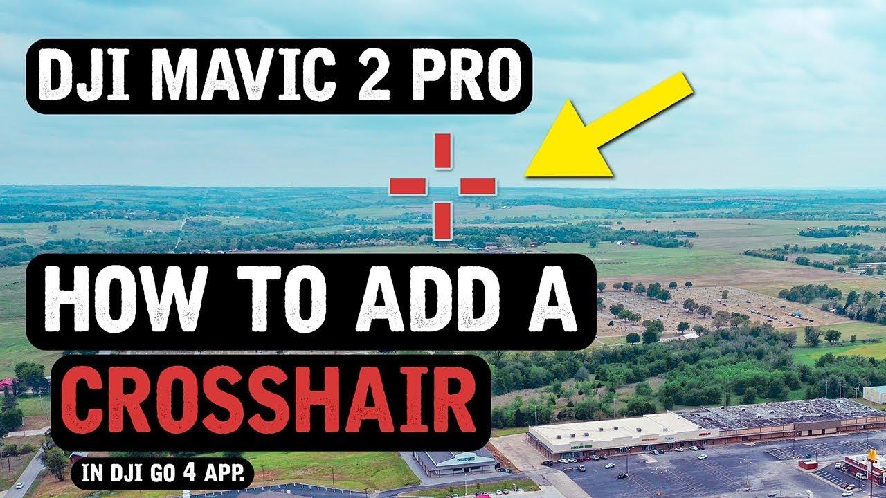 DJI Mavic 2 Pro / Add a CROSSHAIR in DJI Go 4 App (Tutorial)
