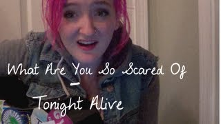What Are You So Scared Of (Tonight Alive Cover)