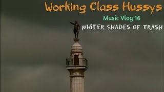 Whiter Shades of Trash - Music Vlog #16 - Working Class Hussys