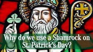 Why do we use a Shamrock on St. Patrick