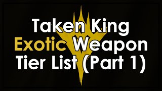 Destiny Taken King Exotic Weapon Tier List - Part 1