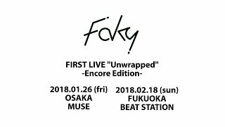 """FAKY / FIRST LIVE """"Unwrapped"""" -Encore Edition- Trailer"""