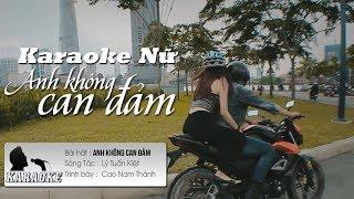 [Beat Nữ] Anh Không Can Đảm - Cao Nam Thành | Karaoke / Beat Chuẩn