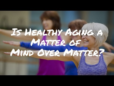 Is Healthy Aging a Matter of Mind Over Matter?