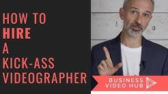 How To Hire A Kick-Ass Videographer