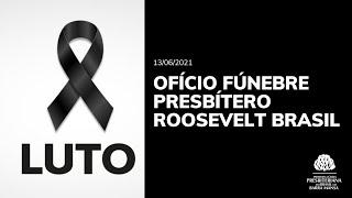 Ofício Fúnebre - Presbítero Roosevelt Brasil