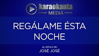 Karaokanta - José José - Regálame esta noche