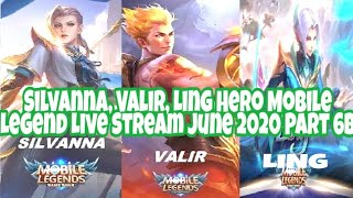 Silvanna, Valir, Ling Hero Mobile Legend Live Stream June 2020 Part 6B.
