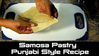 How to make Samosa Pastry - Punjabi Style Recipe