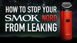 HOW TO STOP YOUR SMOK NORD FROM LEAKING ☞ DIY QUICK FIX
