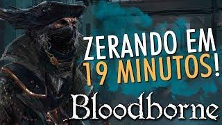BLOODBORNE foi TERMINADO em apenas 19 MINUTOS! (Speedrun)