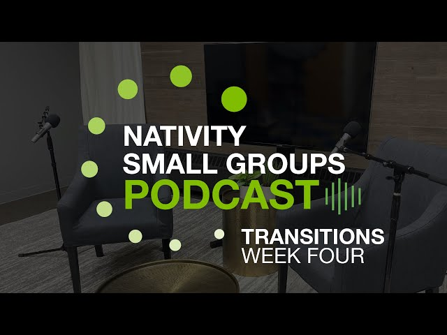 Small Group Podcast - Transitions - Week 4