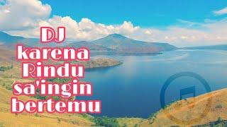 Download DJ REMIX KARENA RINDU SA INGIN BERTEMU