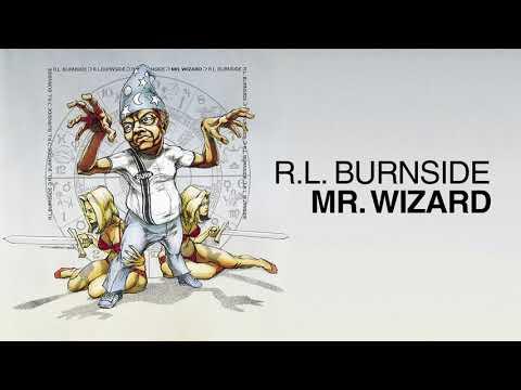 R.L. Burnside - Mr. Wizard (Full Album Stream)
