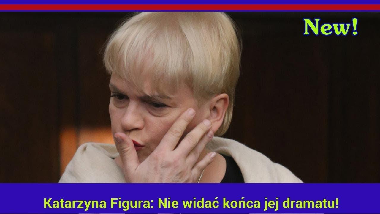 Katarzyna Figura: Nie widać końca jej dramatu!