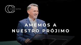 Pastor Cash Luna - Amemos a nuestro prójimo  | Casa de Dios