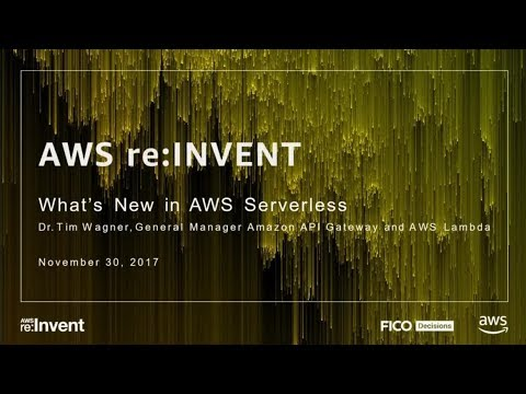 AWS re:Invent 2017: What's New in Serverless (SRV305)