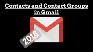 2018 Contacts and Contact Groups in Gmail