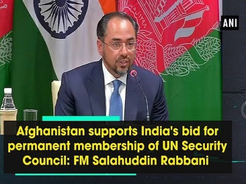 Afghanistan supports India's bid for permanent membership of UN Security Council: FM Rabbani