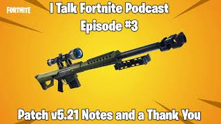 I Talk Fortnite Podcast #3 - Patch v5.21 Notes and a Thank You