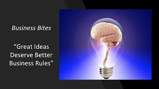 Business Bites - Great Ideas Deserve Better Business Rules