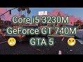 Core i5 3230M + GeForce GT 740M GTA 5 768p