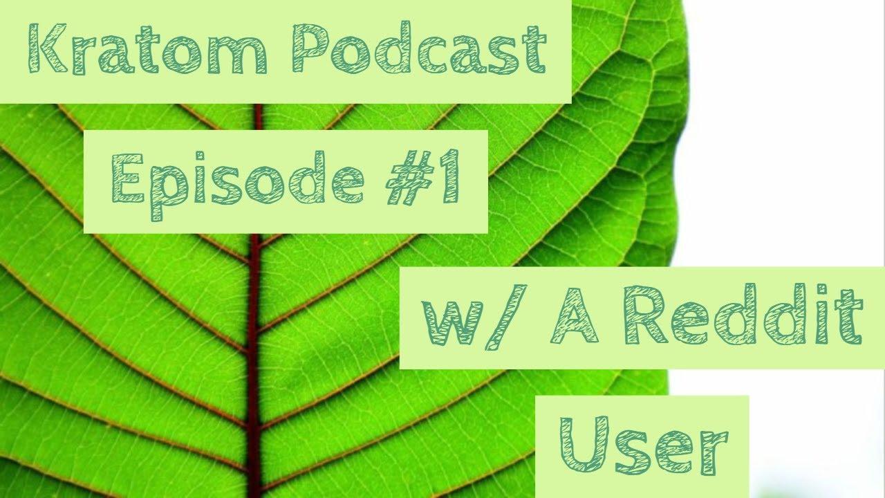Kratom Podcast/Interview Episode #1 w/ A Reddit User