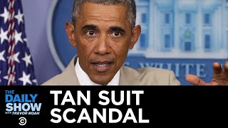 Obama's Tan Suit: The Worst Scandal in Presidential History | The Daily Show