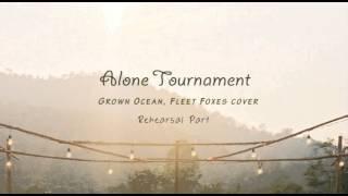 Alone Tournament - Rehearsal Part - (Grown Ocean,Fleet Foxes cover)