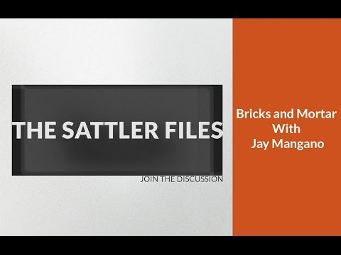 Bricks And Morter With Jay Mangano (Part 20) | The Sattler Files Show (Podcast)