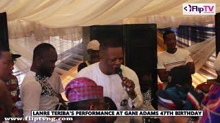 LANRE TERIBA'S PERFORMANCE AT GANI ADAMS'S 47TH BIRTHDAY (Nigerian Lifestyle & Entertainment)