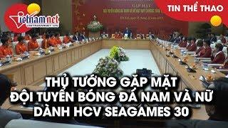 TRỰC TIẾP Thủ tướng gặp mặt Đội tuyển bóng đá nam và nữ đạt HCV tại SEAGames 30