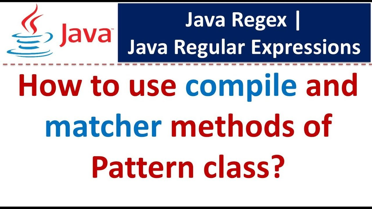 How To Use Compile And Matcher Methods Of Pattern Class Java